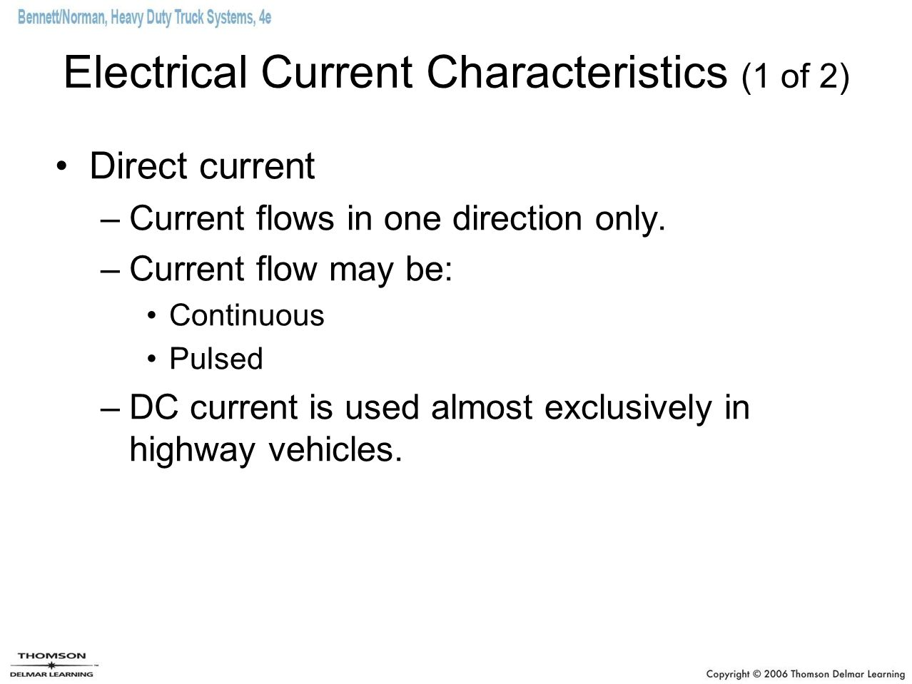 Electrical Current Characteristics (1 of 2) Direct current –Current flows in one direction only.
