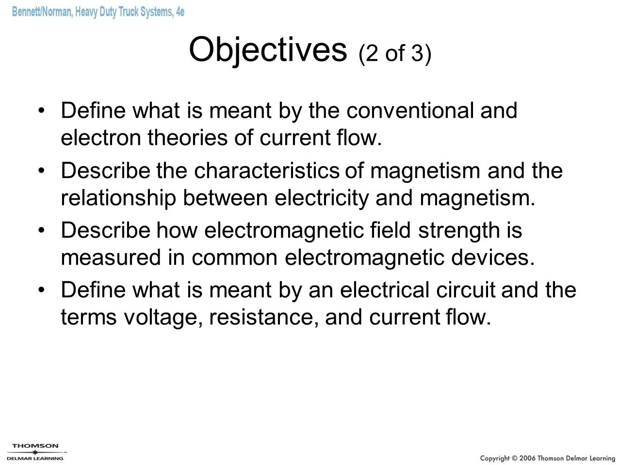 Objectives (2 of 3) Define what is meant by the conventional and electron theories of current flow.