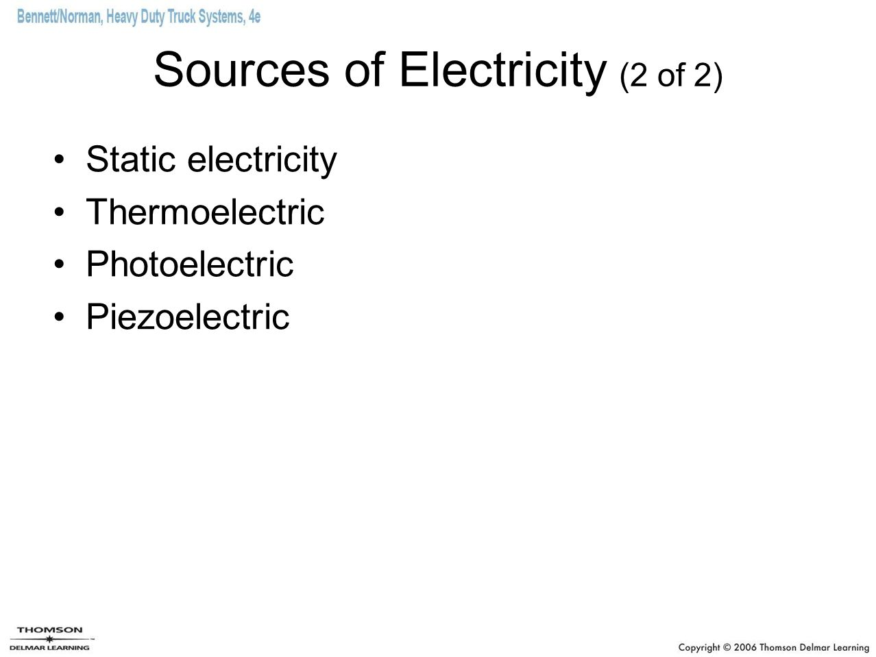 Sources of Electricity (2 of 2) Static electricity Thermoelectric Photoelectric Piezoelectric
