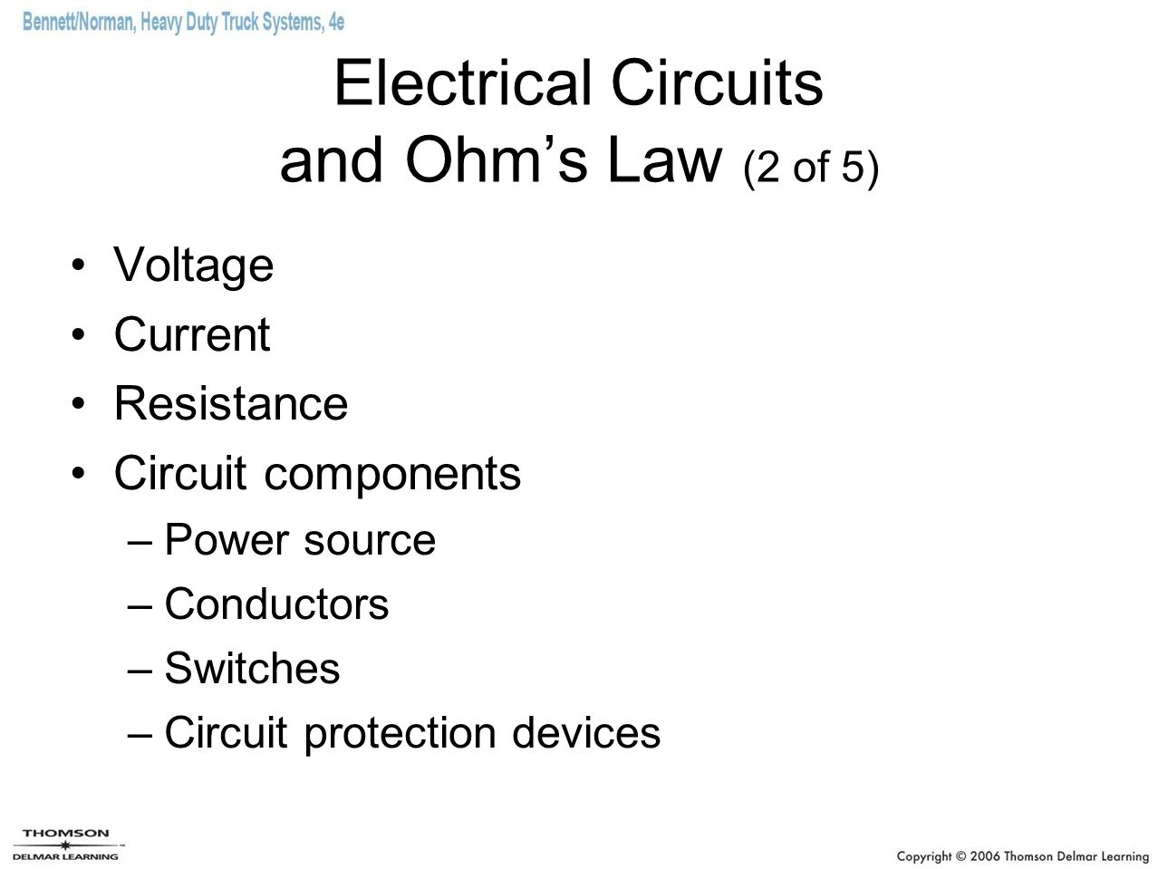 Electrical Circuits and Ohm's Law (2 of 5) Voltage Current Resistance Circuit components –Power source –Conductors –Switches –Circuit protection devices
