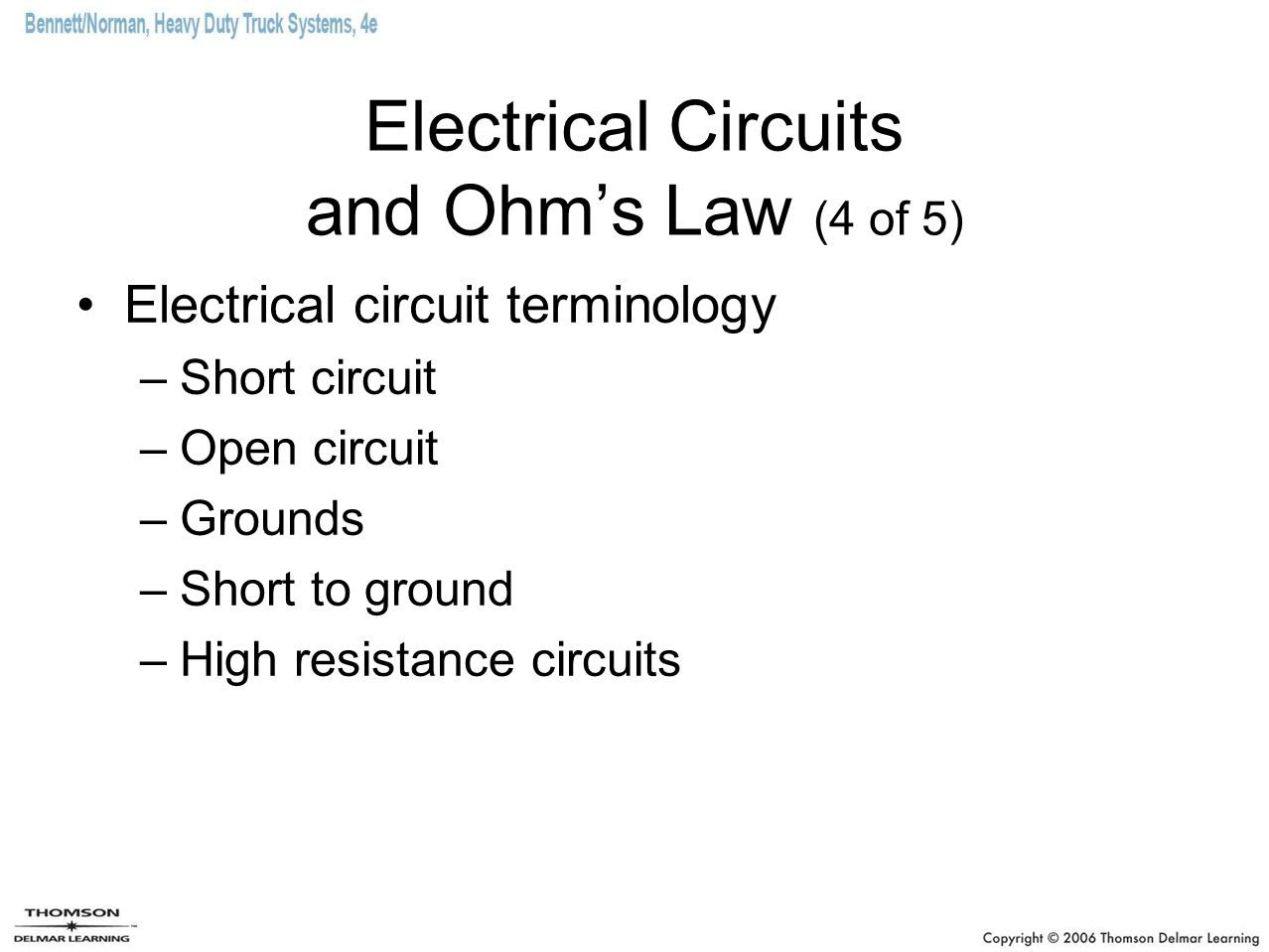 Electrical Circuits and Ohm's Law (4 of 5) Electrical circuit terminology –Short circuit –Open circuit –Grounds –Short to ground –High resistance circuits