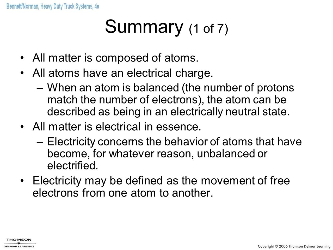 Summary (1 of 7) All matter is composed of atoms.All atoms have an electrical charge.
