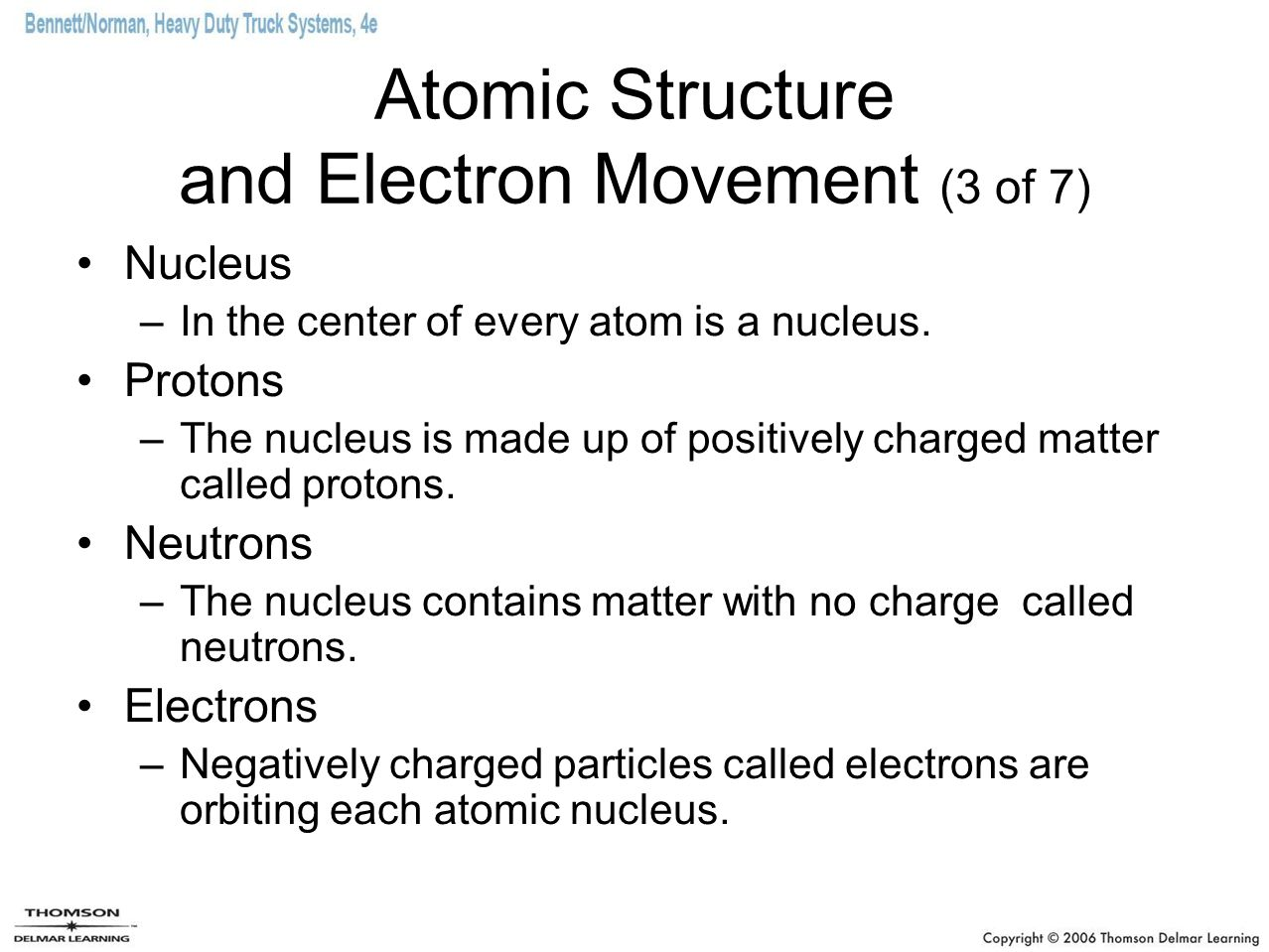 Atomic Structure and Electron Movement (3 of 7) Nucleus –In the center of every atom is a nucleus.