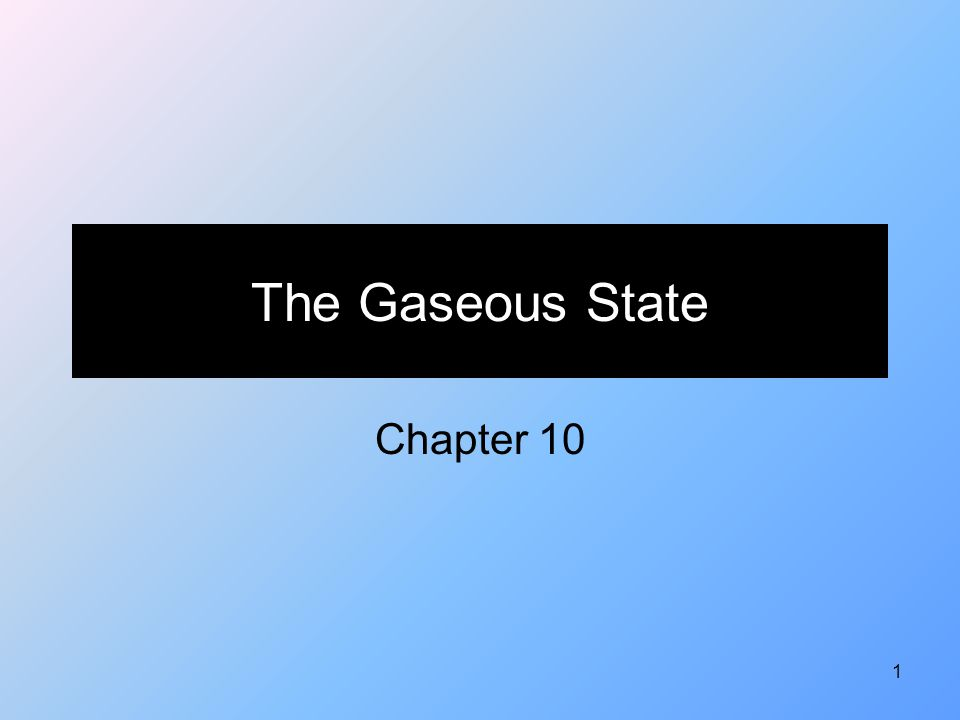 1 The Gaseous State Chapter 10