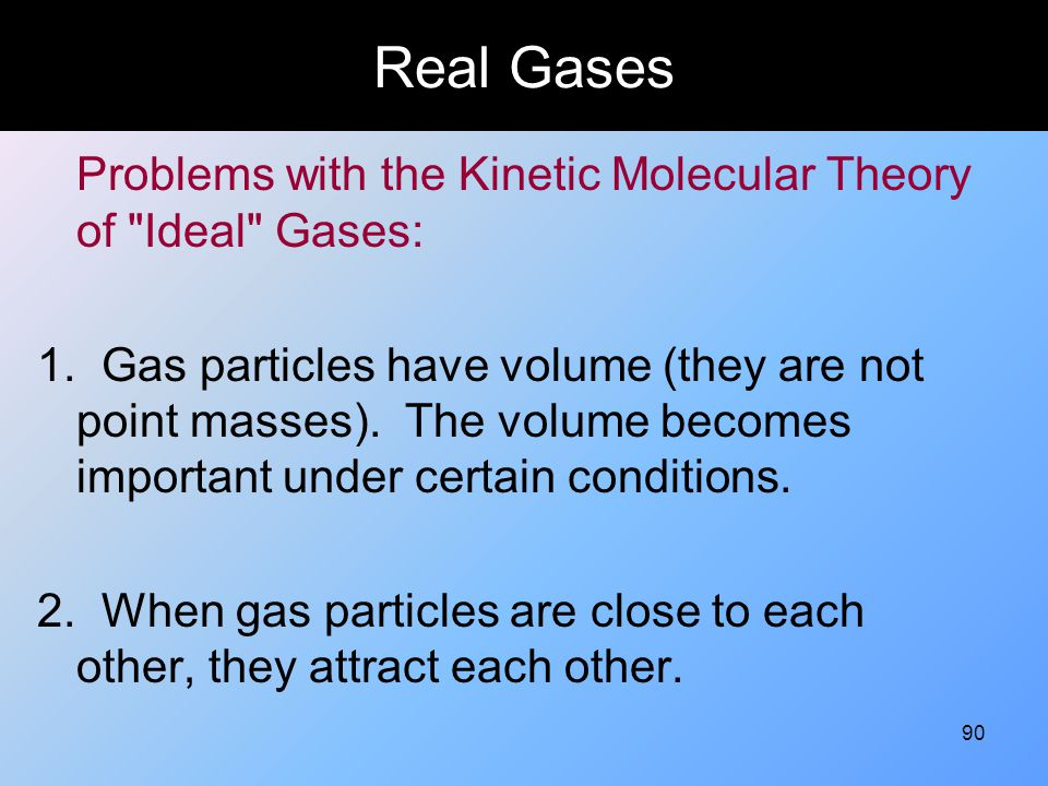 90 Real Gases Problems with the Kinetic Molecular Theory of