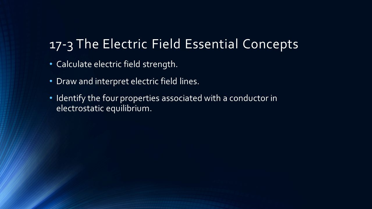 17-3 The Electric Field Essential Concepts Calculate electric field strength.