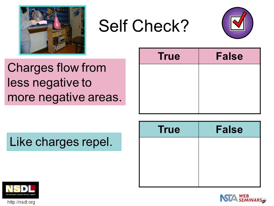 Self Check. TrueFalse TrueFalse Charges flow from less negative to more negative areas.