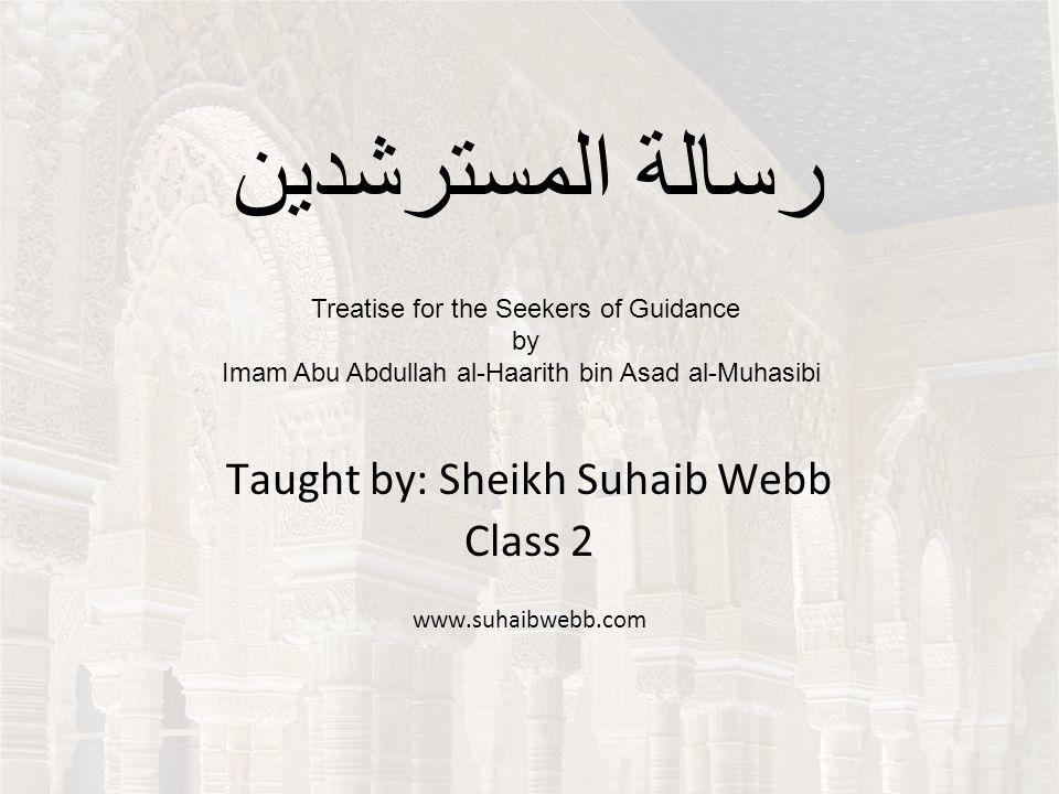 المسترشدين رسالة Taught by: Sheikh Suhaib Webb Class 2 www.suhaibwebb.com Treatise for the Seekers of Guidance by Imam Abu Abdullah al-Haarith bin Asad al-Muhasibi