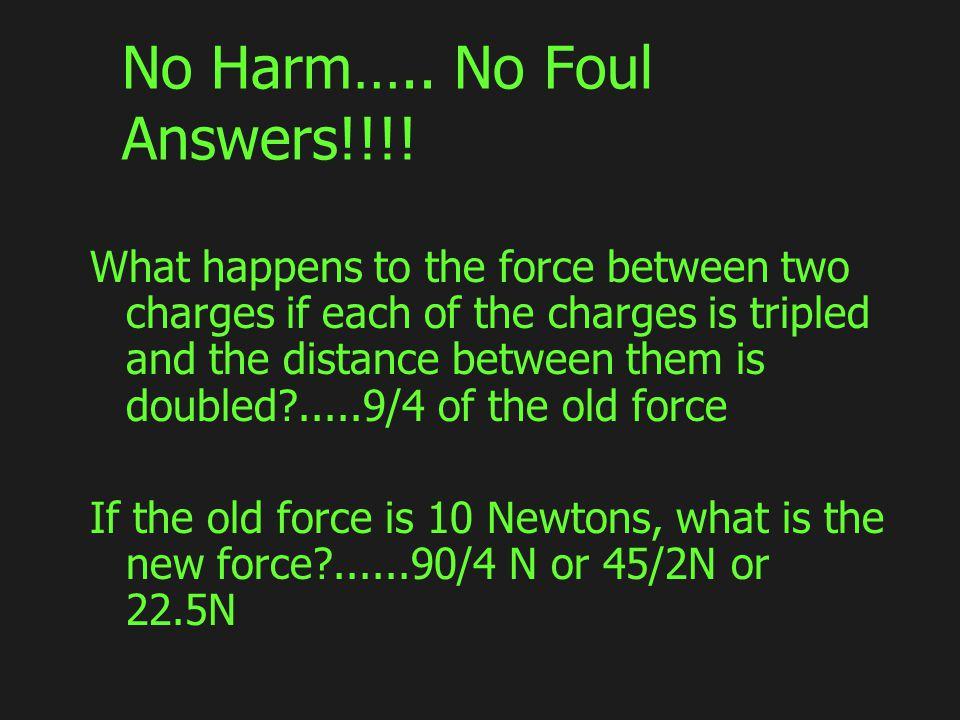 No Harm….. No Foul Answers!!!.