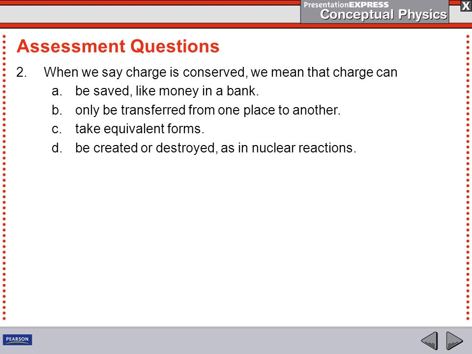 2.When we say charge is conserved, we mean that charge can a.be saved, like money in a bank.