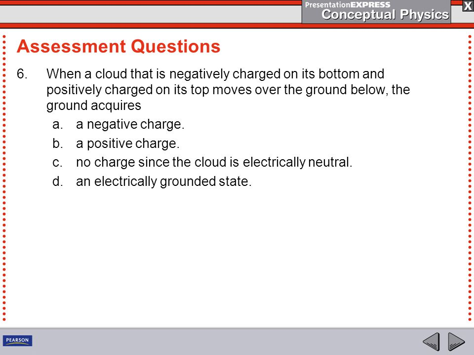 6.When a cloud that is negatively charged on its bottom and positively charged on its top moves over the ground below, the ground acquires a.a negative charge.