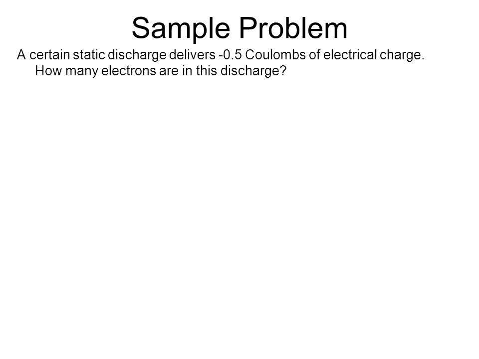 Sample Problem 1.How much positive charge resides in two moles of hydrogen gas (H 2 ).