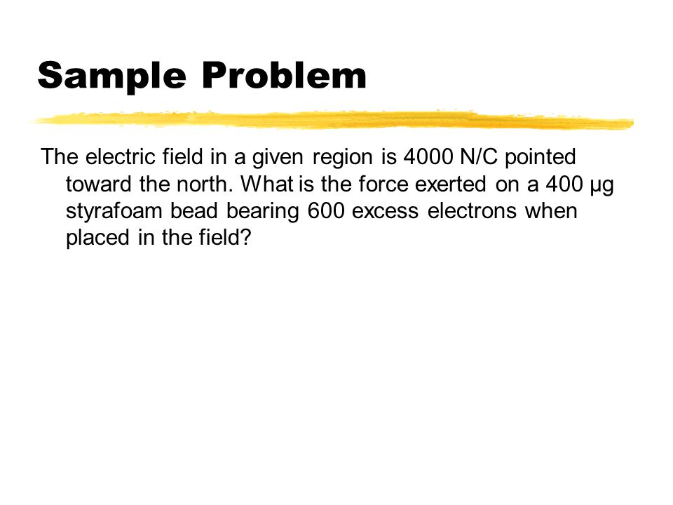 Sample Problem A 400 μg styrofoam bead has 600 excess electrons on its surface.