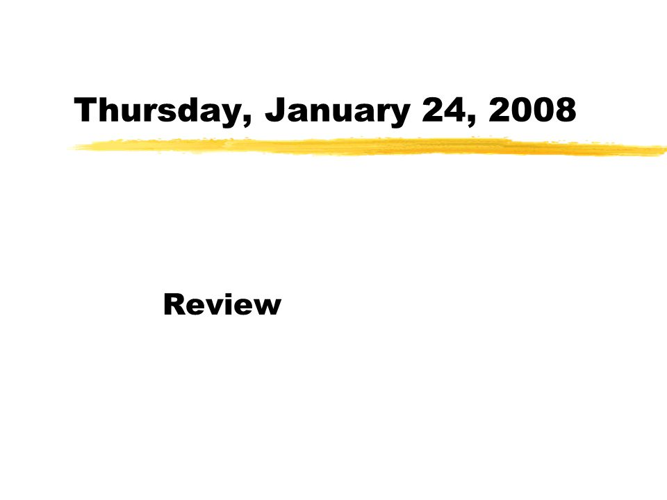 Thursday, January 24, 2008 Review