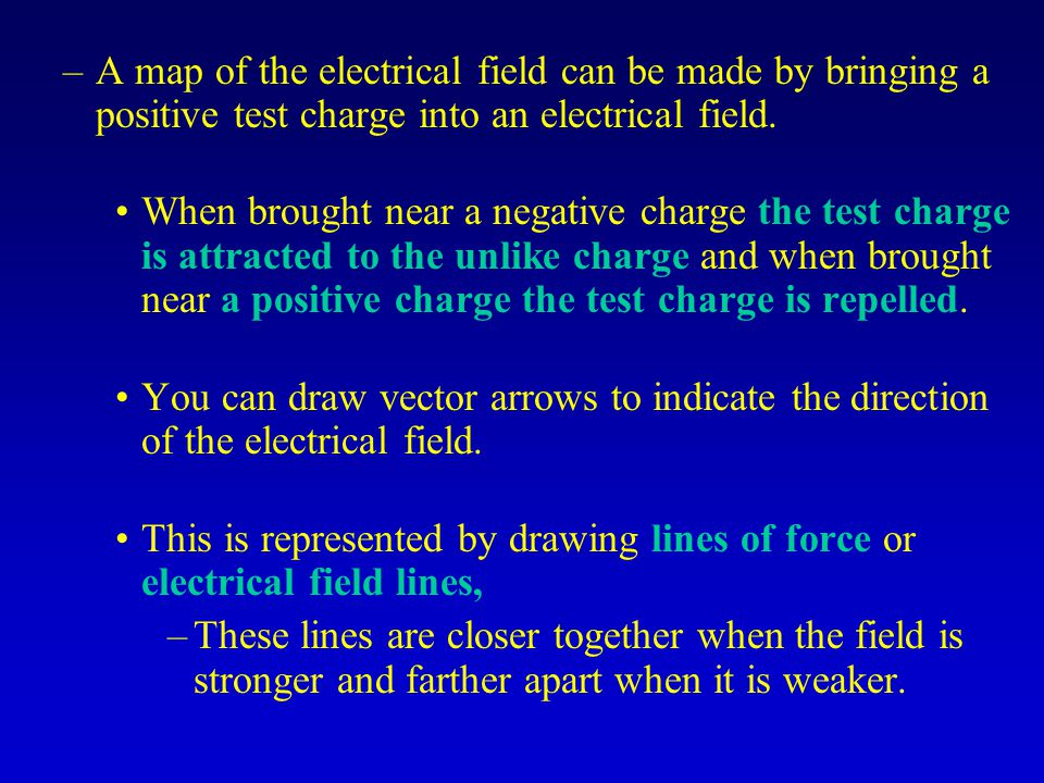 –A map of the electrical field can be made by bringing a positive test charge into an electrical field.