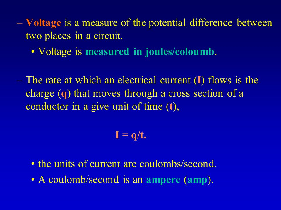 –Voltage is a measure of the potential difference between two places in a circuit.