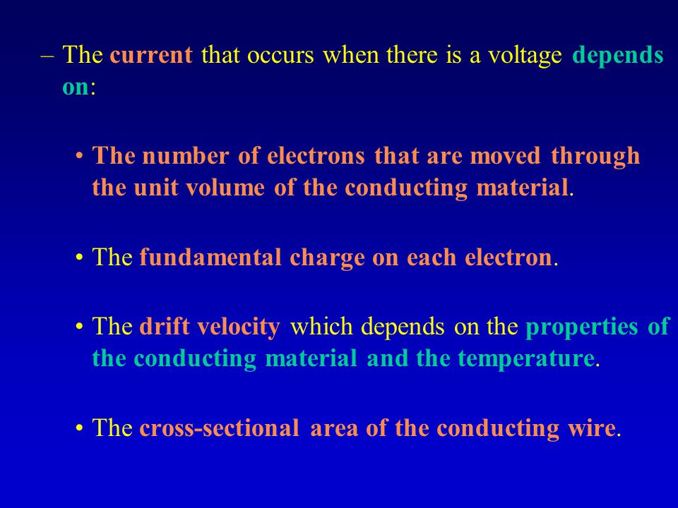 –The current that occurs when there is a voltage depends on: The number of electrons that are moved through the unit volume of the conducting material.