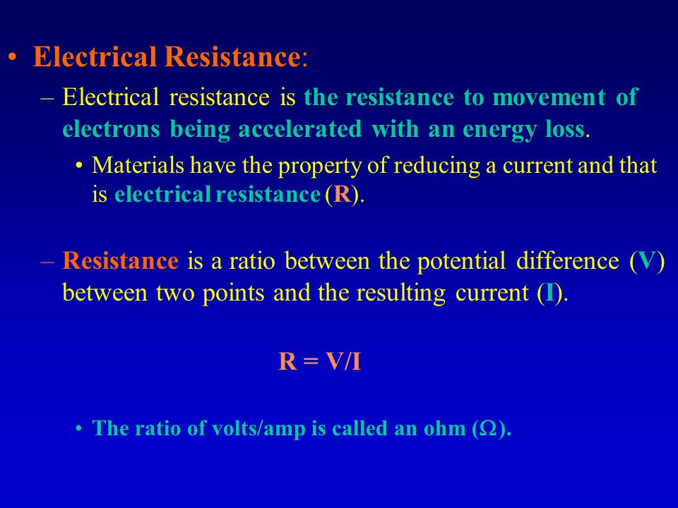 Electrical Resistance: –Electrical resistance is the resistance to movement of electrons being accelerated with an energy loss.