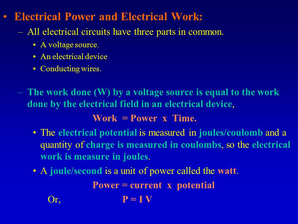 Electrical Power and Electrical Work: –All electrical circuits have three parts in common.