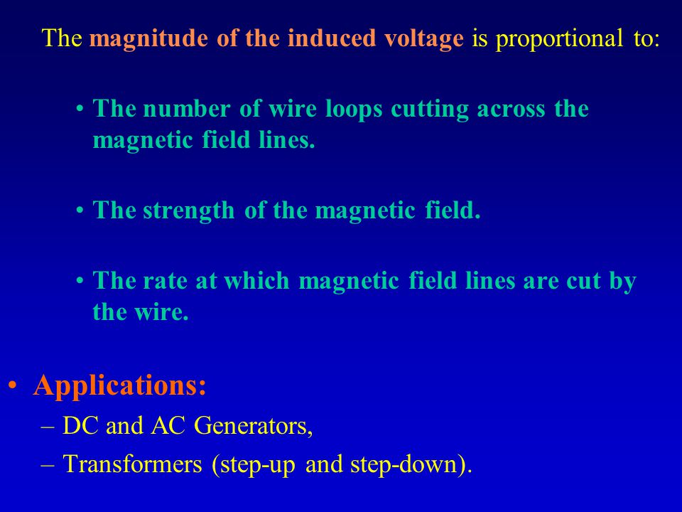 The magnitude of the induced voltage is proportional to: The number of wire loops cutting across the magnetic field lines.
