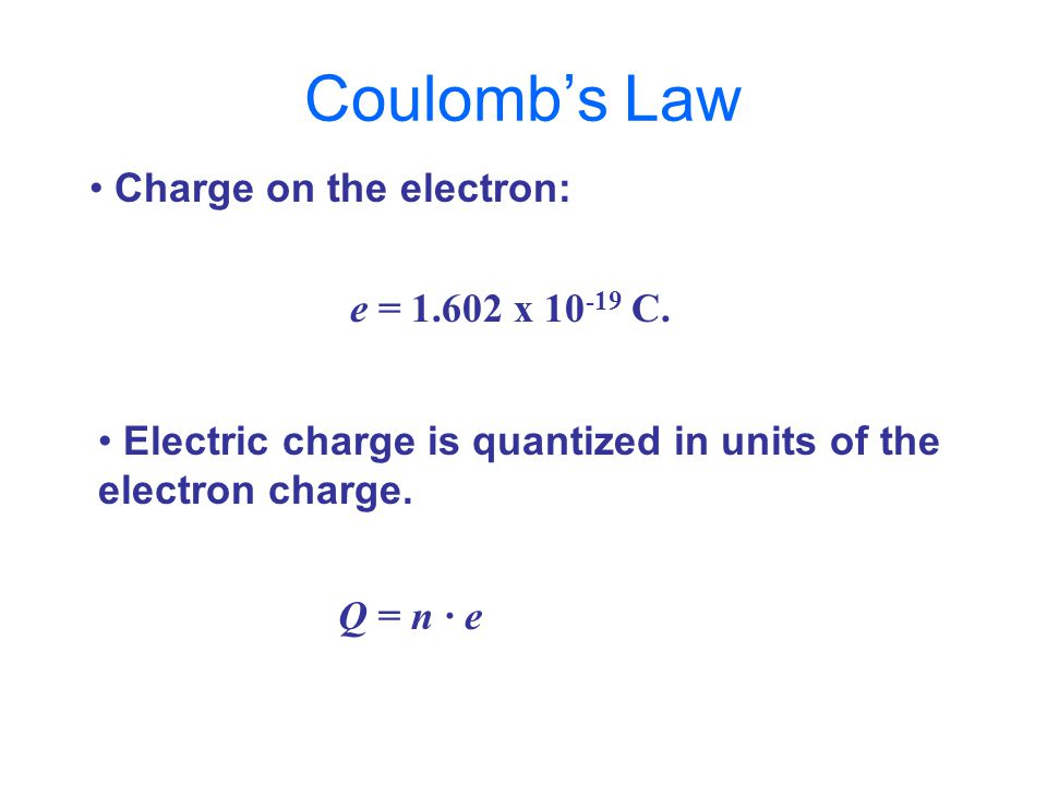 Charge on the electron: e = 1.602 x 10 -19 C.