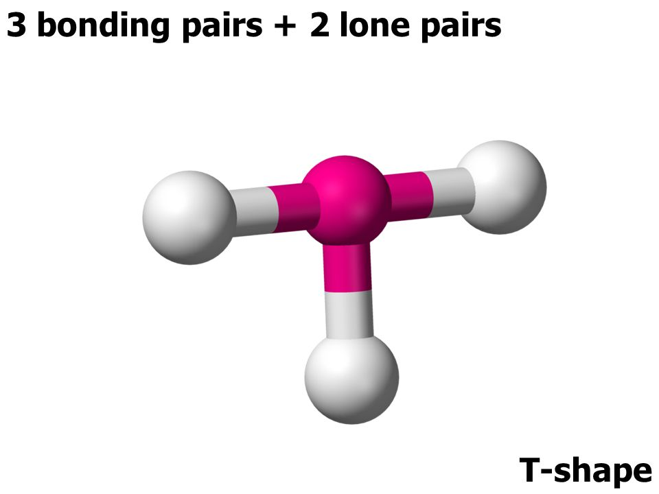 3 bonding pairs + 2 lone pairs T-shape