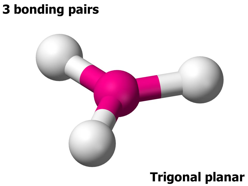 3 bonding pairs Trigonal planar