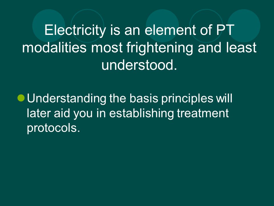Electricity is an element of PT modalities most frightening and least understood. Understanding the basis principles will later aid you in establishin