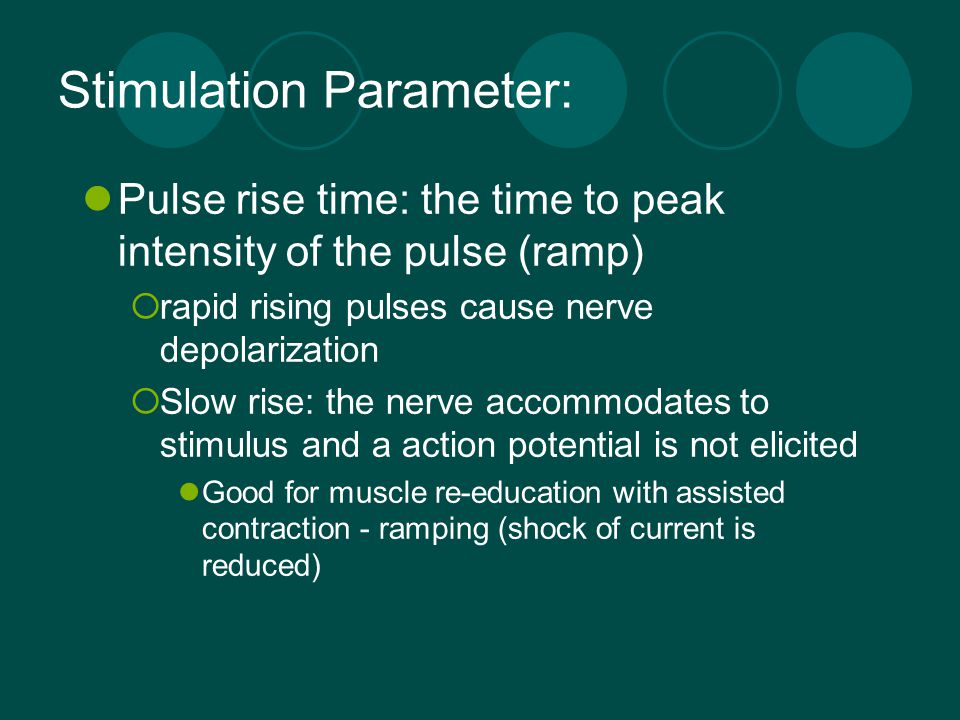 Stimulation Parameter: Pulse rise time: the time to peak intensity of the pulse (ramp)  rapid rising pulses cause nerve depolarization  Slow rise: t