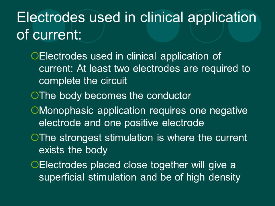 Electrodes used in clinical application of current:  Electrodes used in clinical application of current: At least two electrodes are required to comp