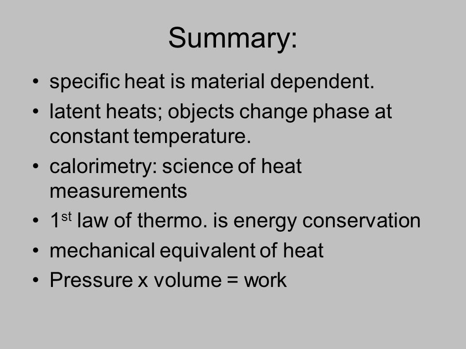 Summary: specific heat is material dependent.