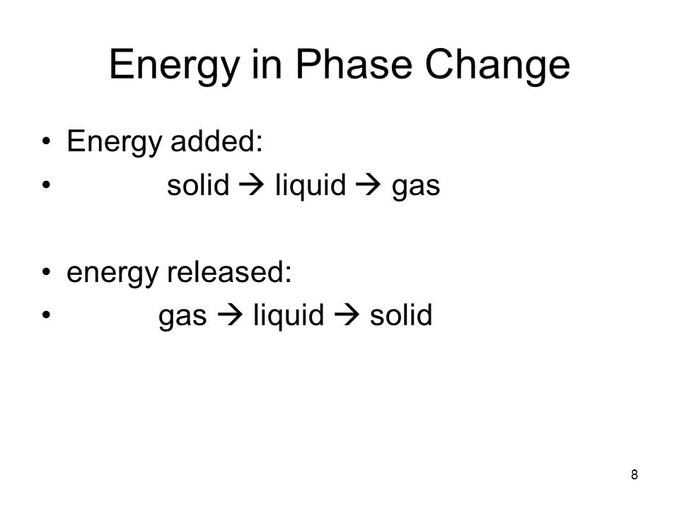 8 Energy in Phase Change Energy added: solid  liquid  gas energy released: gas  liquid  solid