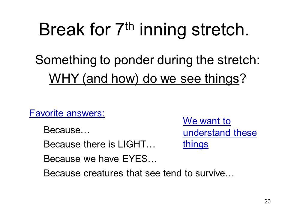 Break for 7 th inning stretch.