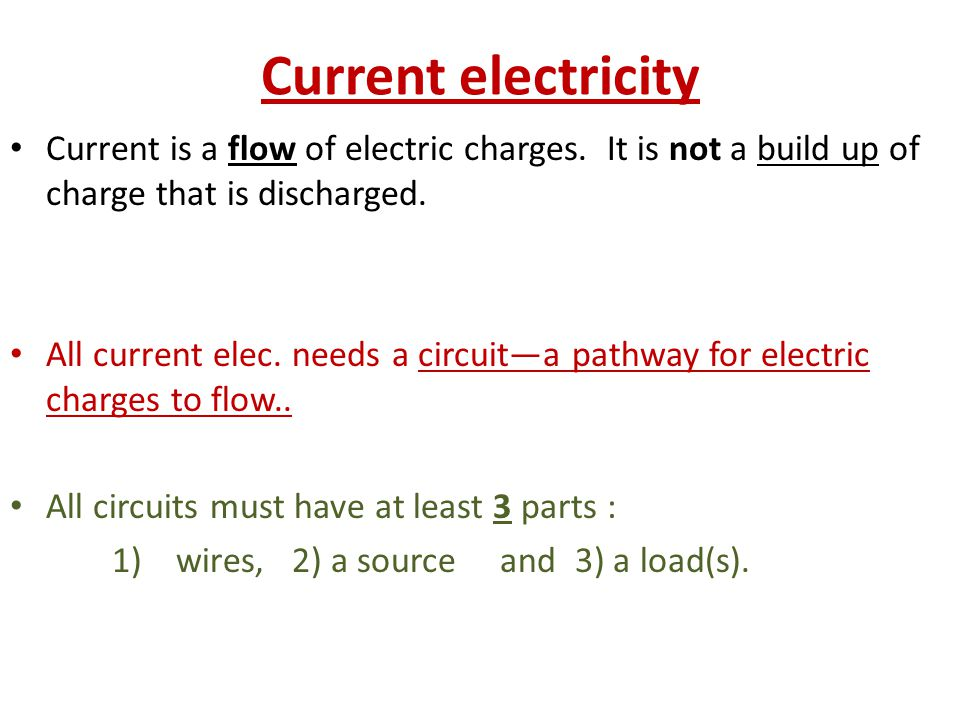 Current electricity Current is a flow of electric charges.
