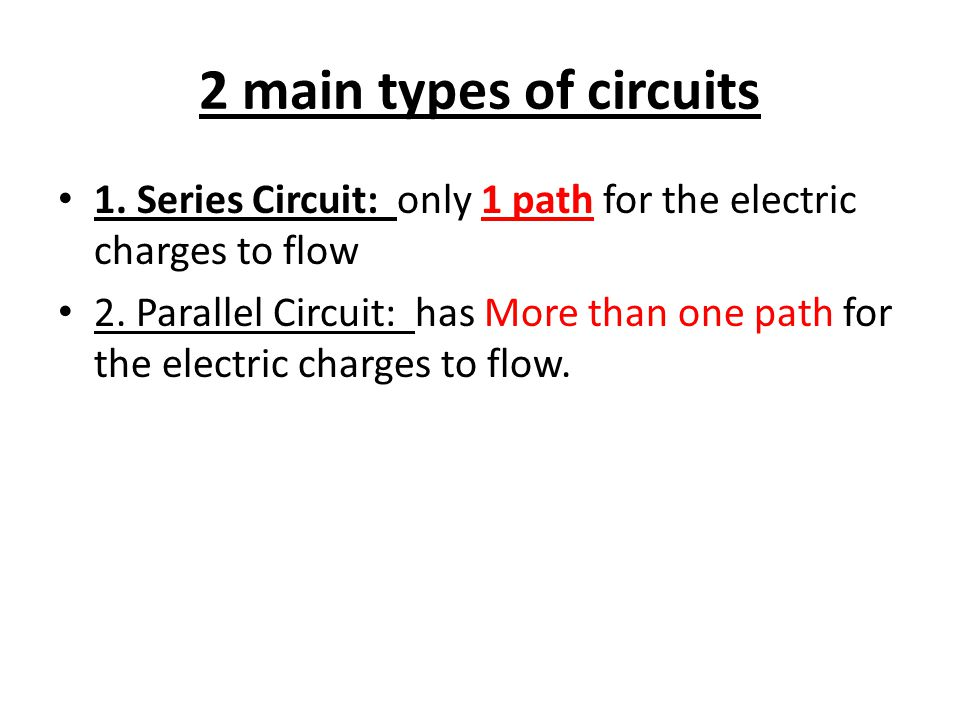 2 main types of circuits 1. Series Circuit: only 1 path for the electric charges to flow 2.