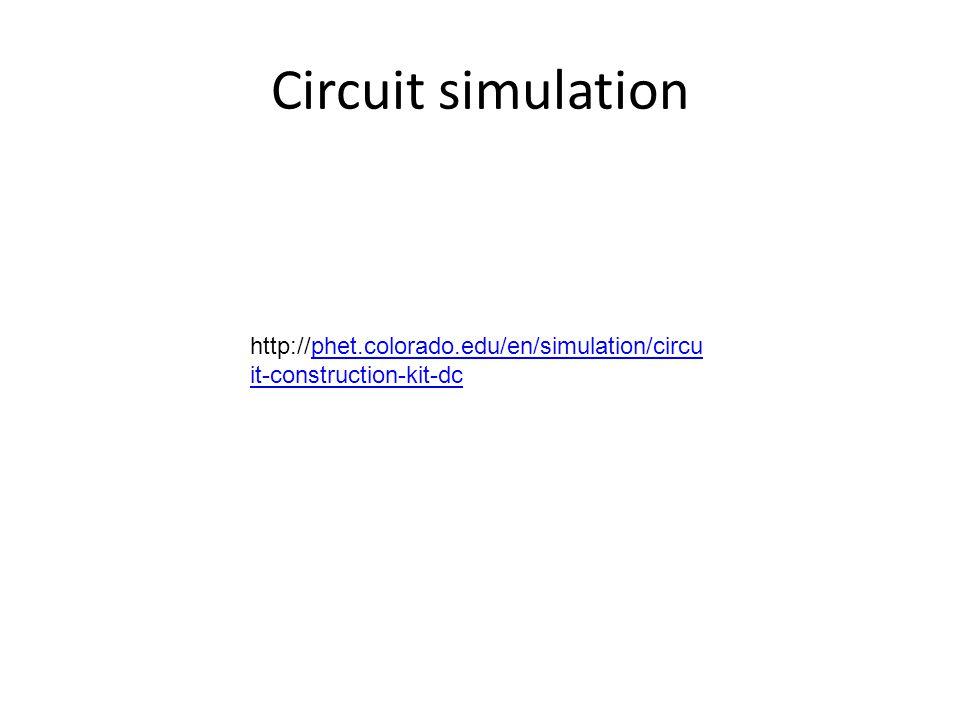Circuit simulation http://phet.colorado.edu/en/simulation/circu it-construction-kit-dcphet.colorado.edu/en/simulation/circu it-construction-kit-dc