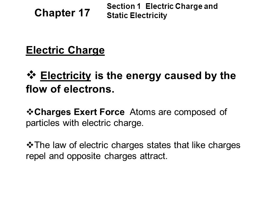Section 1 Electric Charge and Static Electricity Electric Charge  Electricity is the energy caused by the flow of electrons.