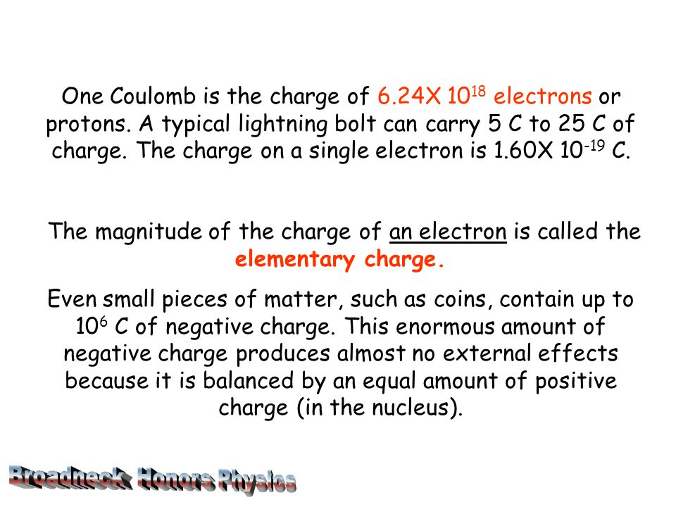 One Coulomb is the charge of 6.24X 10 18 electrons or protons.
