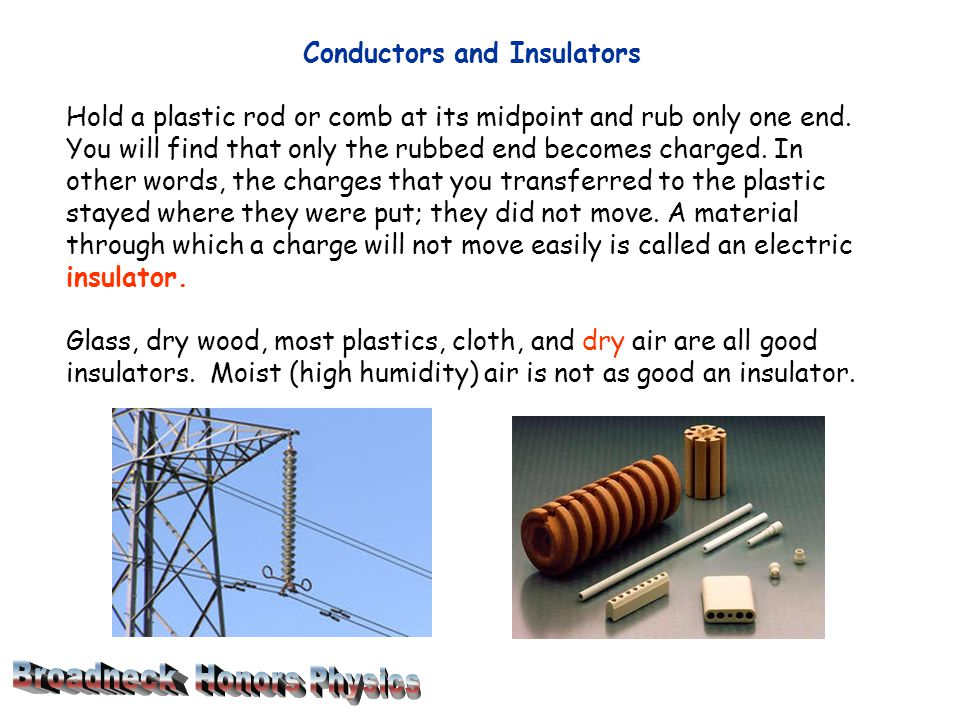 Conductors and Insulators Hold a plastic rod or comb at its midpoint and rub only one end.