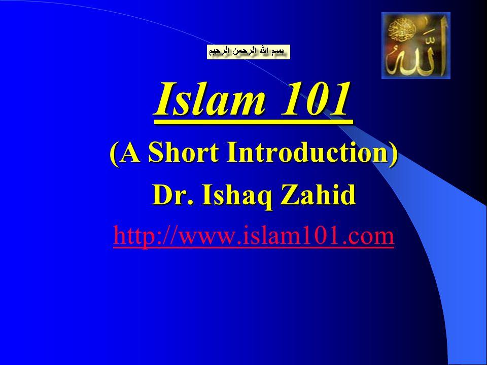 Islam 101 (A Short Introduction) Dr. Ishaq Zahid http://www.islam101.com