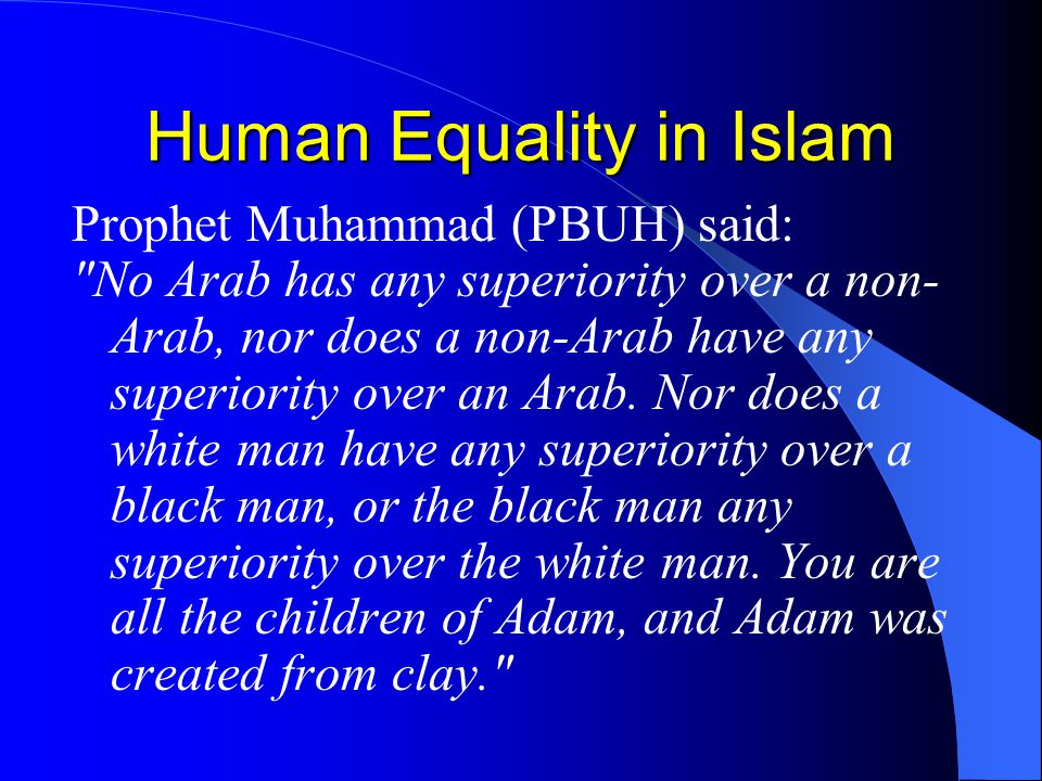 Human Equality in Islam Prophet Muhammad (PBUH) said: