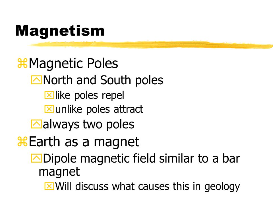 Magnetism zMagnetic Poles yNorth and South poles xlike poles repel xunlike poles attract yalways two poles zEarth as a magnet yDipole magnetic field s
