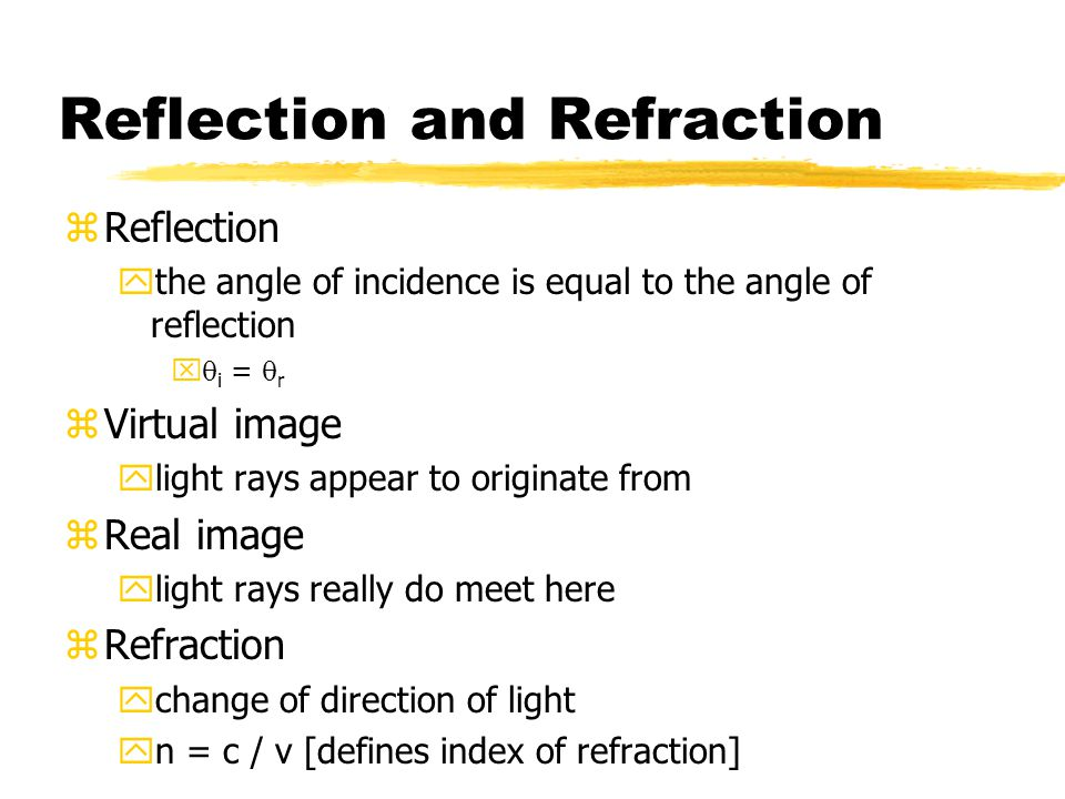 Reflection and Refraction zReflection ythe angle of incidence is equal to the angle of reflection   i =  r zVirtual image ylight rays appear to ori
