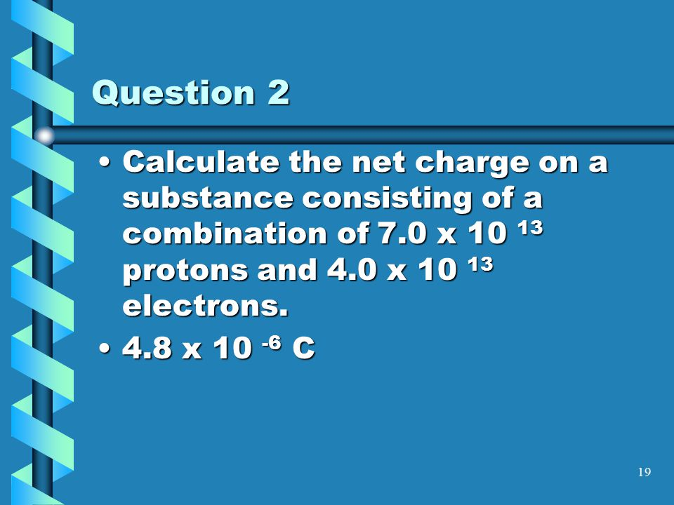 18 Question 1 Explain from an atomic standpoint why charge is usually transferred by electrons.Explain from an atomic standpoint why charge is usually transferred by electrons.