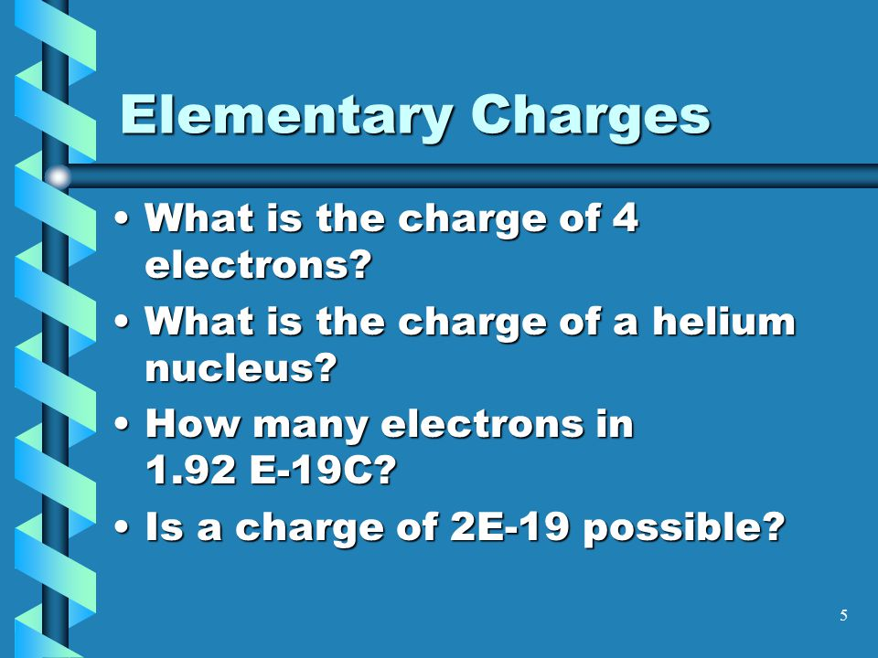 4 Charge and Mass of Atomic Particles electron-1.60x10 -19 9.109 x 10 -31 proton+1.60x10 -19 1.673 x 10 -27 neutron01.675 x 10 -27 Particle Charge (C) Mass (kg)