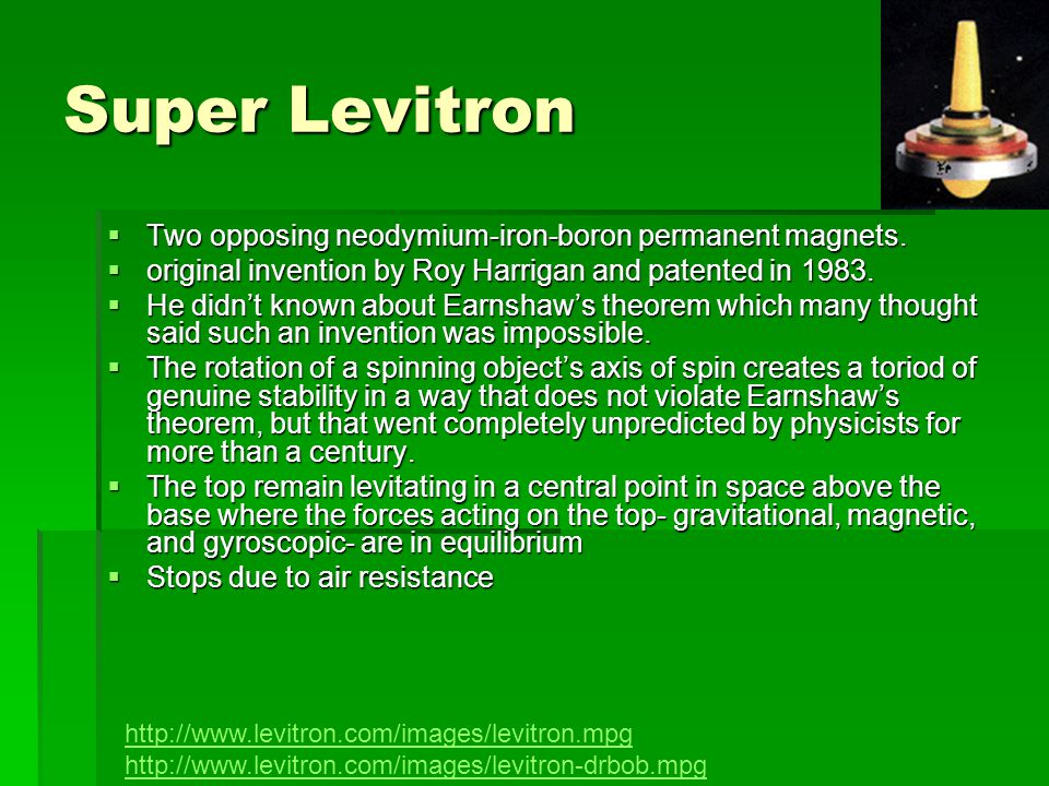 Super Levitron  Two opposing neodymium-iron-boron permanent magnets.  original invention by Roy Harrigan and patented in 1983.  He didn't known abo