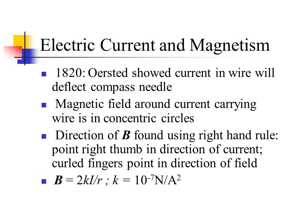 Electric Current and Magnetism 1820: Oersted showed current in wire will deflect compass needle Magnetic field around current carrying wire is in conc