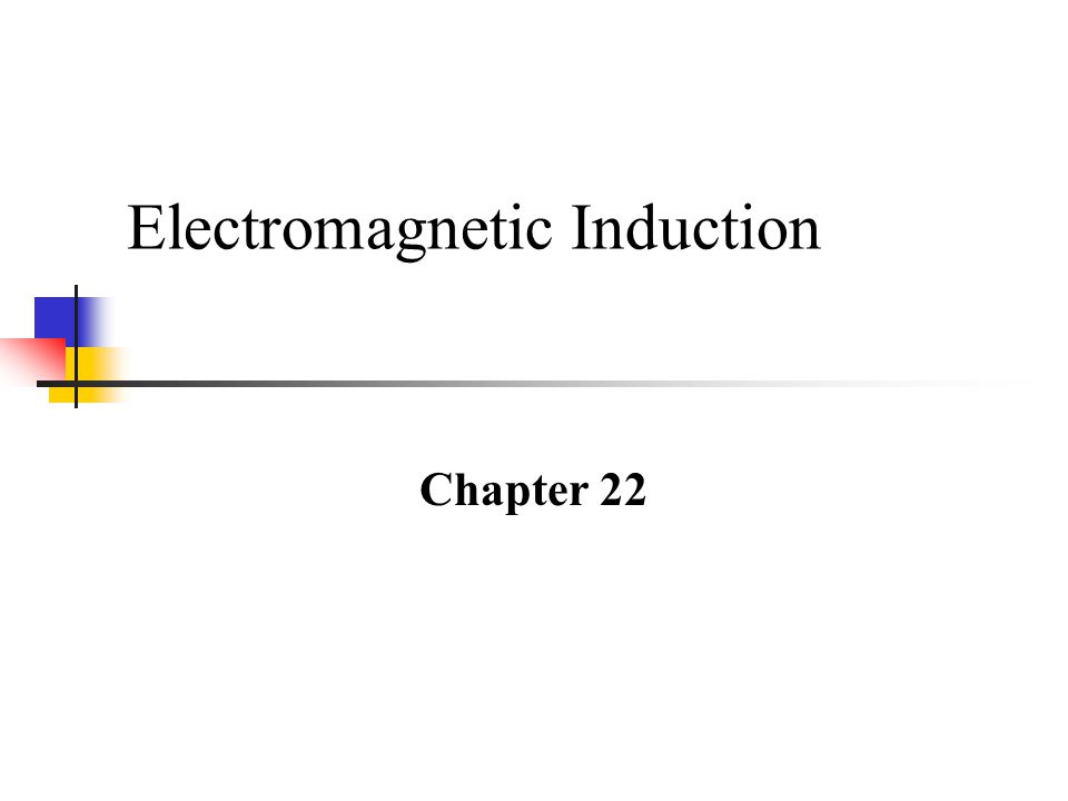 Electromagnetic Induction Chapter 22