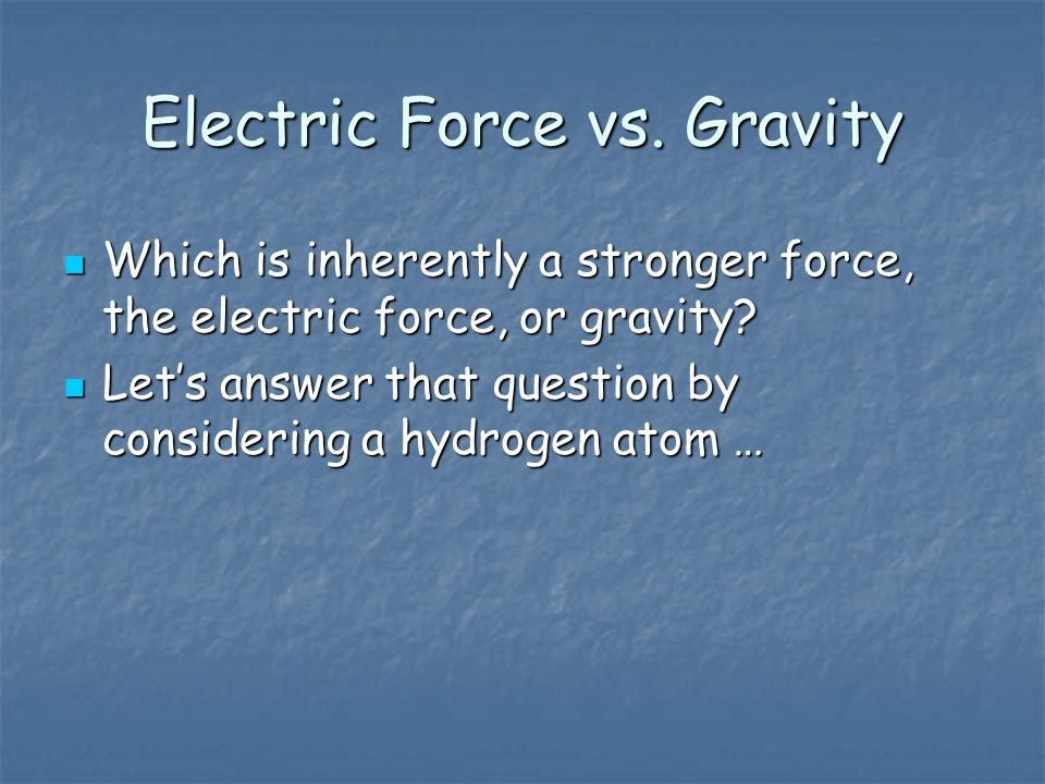 Electric Force vs. Gravity Which is inherently a stronger force, the electric force, or gravity.