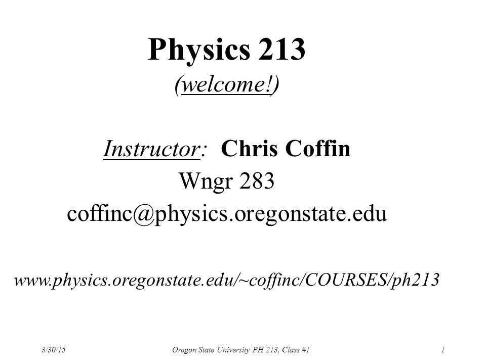 3/30/15 Oregon State University PH 213, Class #12 Announcements ・ For all registration issues, go to the Physics Dept office (Wngr 301).